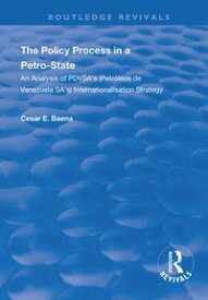 The Policy Process in a Petro-StateAn Analysis of PDVSA's (Petr?leos de Venezuela SA's) Internationalisation Strategy【電子書籍】[ C?sar E. Baena ]