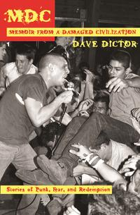 MDC: Memoir from a Damaged CivilizationStories of Punk, Fear, and Redemption【電子書籍】[ Dave Dictor ]