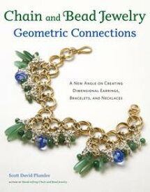 Chain and Bead Jewelry Geometric ConnectionsA New Angle on Creating Dimensional Earrings, Bracelets, and Necklaces【電子書籍】[ Scott David Plumlee ]