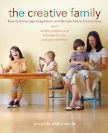 The Creative FamilyHow to Encourage Imagination and Nurture Family Connections【電子書籍】[ Amanda Blake Soule ]