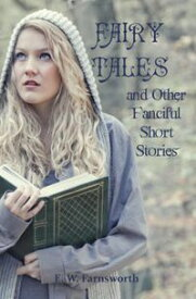 Fairy Tales & Other Fanciful Short Stories【電子書籍】[ E. W. Farnsworth ]