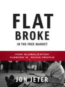 Flat Broke in the Free Market: How Globalization Fleeced Working People