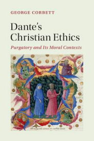 Dante's Christian EthicsPurgatory and Its Moral Contexts【電子書籍】[ George Corbett ]