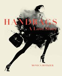 Handbags: A Love StoryLegendary Designs from Azzedine Ala?a to Yves Saint Laurent【電子書籍】[ Monica Botkier ]