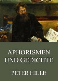 Aphorismen und Gedichte【電子書籍】[ Peter Hille ]