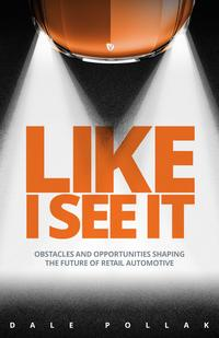 Like I See ItObstacles and Opportunities Shaping the Future of Retail Automotive【電子書籍】[ Dale Pollak ]