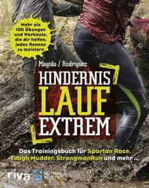 Hindernislauf extremDas Trainingsbuch f?r Spartan Race, Tough Mudder, StrongmanRun und mehr【電子書籍】[ Melissa Rodriguez ]