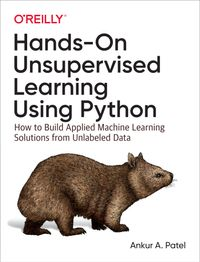 Hands-On Unsupervised Learning Using PythonHow to Build Applied Machine Learning Solutions from Unlabeled Data【電子書籍】[ Ankur A. Patel ]