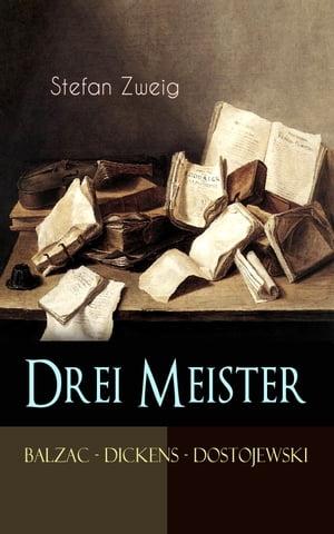 Drei Meister. Balzac - Dickens - DostojewskiErster Teil des Zyklus: Die Baumeister der Welt. Versuch einer Typologie des Geistes【電子書籍】[ Stefan Zweig ]