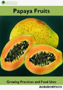 Papaya Fruits: Growing Practices and Food Uses