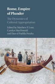 Rome, Empire of PlunderThe Dynamics of Cultural Appropriation【電子書籍】