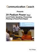 3V Podium Power: Next Level Public Speaking, Presenting, Pitching & PowerPoint Repair