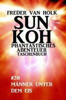 Sun Koh Taschenbuch #28: Männer unter dem Eis
