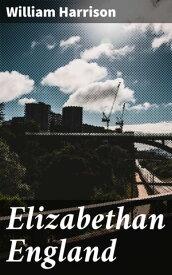 Elizabethan EnglandFrom 'A Description of England,' by William Harrison【電子書籍】[ William Harrison ]
