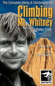 Climbing Mt. Whitney【電子書籍】[ Peter Croft ]