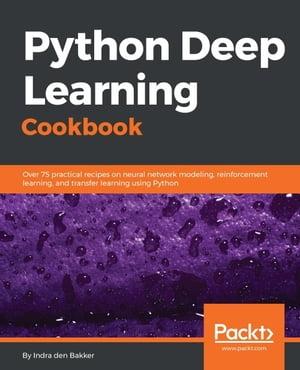 Python Deep Learning Cookbook【電子書籍】[ Indra den Bakker ]