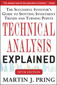 Technical Analysis Explained, Fifth Edition: The Successful Investor's Guide to Spotting Investment Trends and Turning Points【電子書籍】[ Martin J. Pring ]