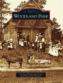 Woodland Park【電子書籍】[ Ute Pass Historical Society ]