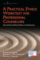 A Practical Ethics Worktext for Professional Counselors