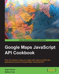 Google Maps JavaScript API Cookbook【電子書籍】[ Alper Dincer ]