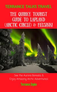 Terrance Talks Travel: The Quirky Tourist Guide to Lapland (Arctic Circle) & Helsinki【電子書籍】[ Terrance Zepke ]
