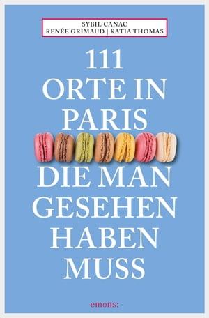 111 Orte in Paris, die man gesehen haben mussReisef?hrer【電子書籍】[ Sybil Canac ]