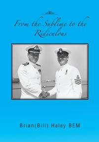 From the Sublime to the Ridiculous【電子書籍】[ Brian(Bill) Haley BEM ]