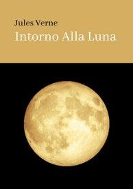 INTORNO ALLA LUNA【電子書籍】[ Jules Verne ]