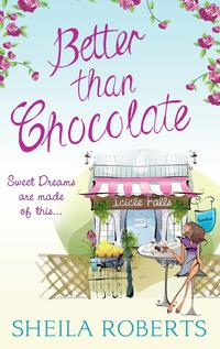 Better Than Chocolate (Life in Icicle Falls, Book 1)【電子書籍】[ Sheila Roberts ]