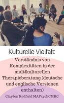 Kulturelle Vielfalt: Verständnis von Komplexitäten in der multikulturellen Therapieberatung (deutsche und …