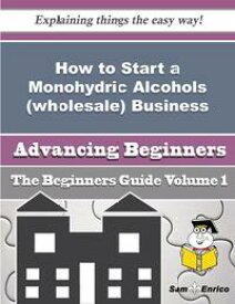 How to Start a Monohydric Alcohols (wholesale) Business (Beginners Guide)How to Start a Monohydric Alcohols (wholesale) Business (Beginners Guide)【電子書籍】[ Kenna Manns ]