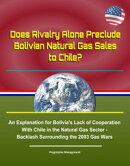 Does Rivalry Alone Preclude Bolivian Natural Gas Sales to Chile? An Explanation for Bolivia's Lack of Cooper…