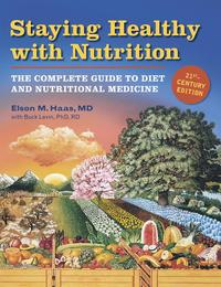 Staying Healthy with Nutrition, revThe Complete Guide to Diet and Nutritional Medicine【電子書籍】[ Elson Haas ]