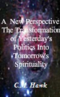 ANewPerspective:TheTransformationFromYesterday'sPoliticsIntoTomorrow'sSpirituality
