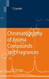 Chromatography of Aroma Compounds and Fragrances【電子書籍】[ Tibor Cserh?ti ]