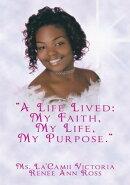 """A Life Lived: My Faith, My Life, My Purpose."""