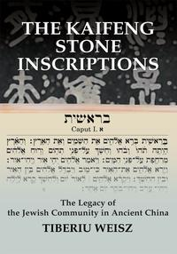The Kaifeng Stone InscriptionsThe Legacy of the Jewish Community in Ancient China【電子書籍】[ Tiberiu Weisz ]