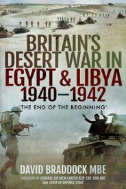 Britain's Desert War in Egypt & Libya 1940?1942'The End of the Beginning'【電子書籍】[ David Braddock ]