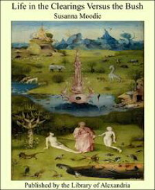 Life in the Clearings Versus the Bush【電子書籍】[ Susanna Moodie ]