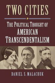 Two CitiesThe Political Thought of American Transcendentalism【電子書籍】[ Daniel S. Malachuk ]