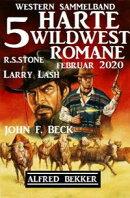 5 harte Wildwest-Romane: Western Sammelband Februar 2020