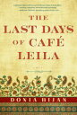 The Last Days of Caf? LeilaA Novel【電子書籍】[ Donia Bijan ]