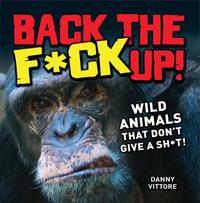 BacktheF*ckUp!WildAnimalsThatDon'tGiveaSh*t!