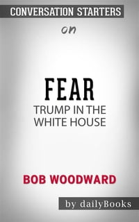 Fear: Trump in the White House??????? by Bob Woodward??????? | Conversation Starters【電子書籍】[ dailyBooks ]