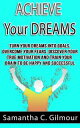 Achieve Your Dreams: Turn Your Dreams Into Goals, Overcome Your Fears, Discover Your True Motivation And Train…