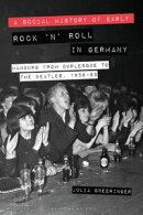 A Social History of Early Rock 'n' Roll in Germany