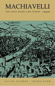 MachiavelliThe Chief Works and Others, Vol. III【電子書籍】[ Nicoll? di Bernado dei Machiavelli ]