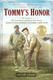 Tommy's HonorThe Story of Old Tom Morris and Young Tom Morris, Golf's Founding Father and Son【電子書籍】[ Kevin Cook ]