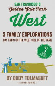 San Francisco's Golden Gate Park - West5 Family Explorations - day trips on the west side of the park【電子書籍】[ Cody Tolmasoff ]