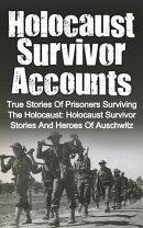 Holocaust Survivor Accounts: True Stories of Prisoners Surviving the Holocaust: Holocaust Survivor Stories a…